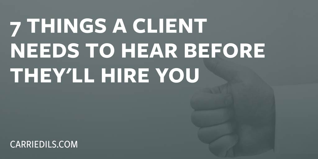 What A Potential Client Needs To Hear You Say Before They